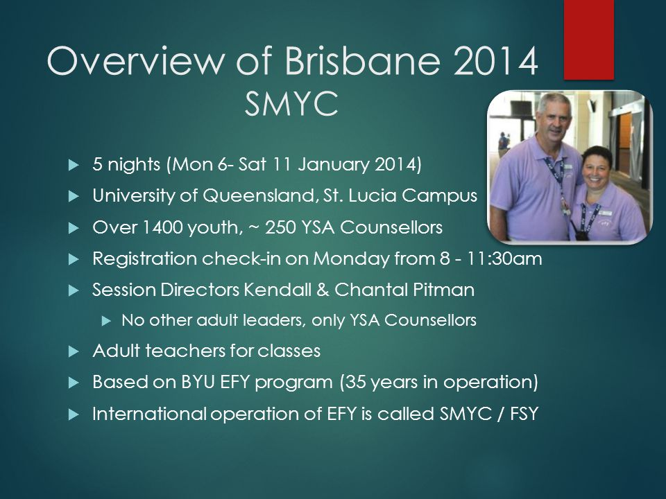 Overview of Brisbane 2014 SMYC  5 nights (Mon 6- Sat 11 January 2014)  University of Queensland, St.