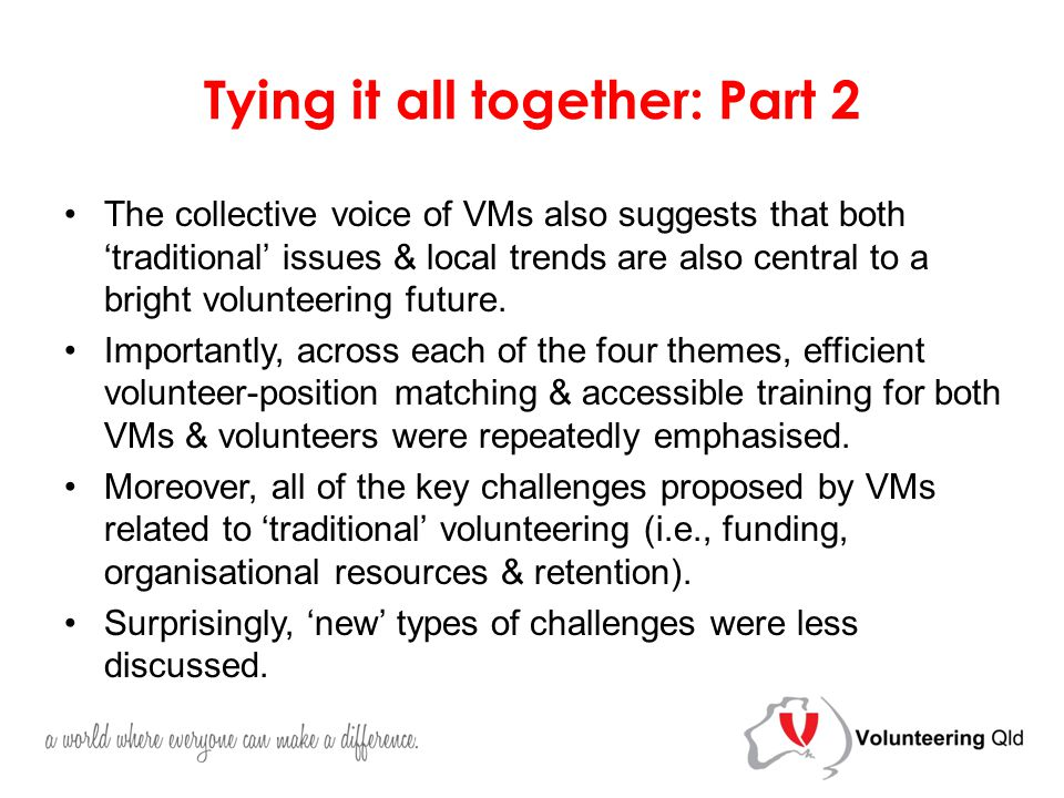 Tying it all together: Part 2 The collective voice of VMs also suggests that both 'traditional' issues & local trends are also central to a bright volunteering future.