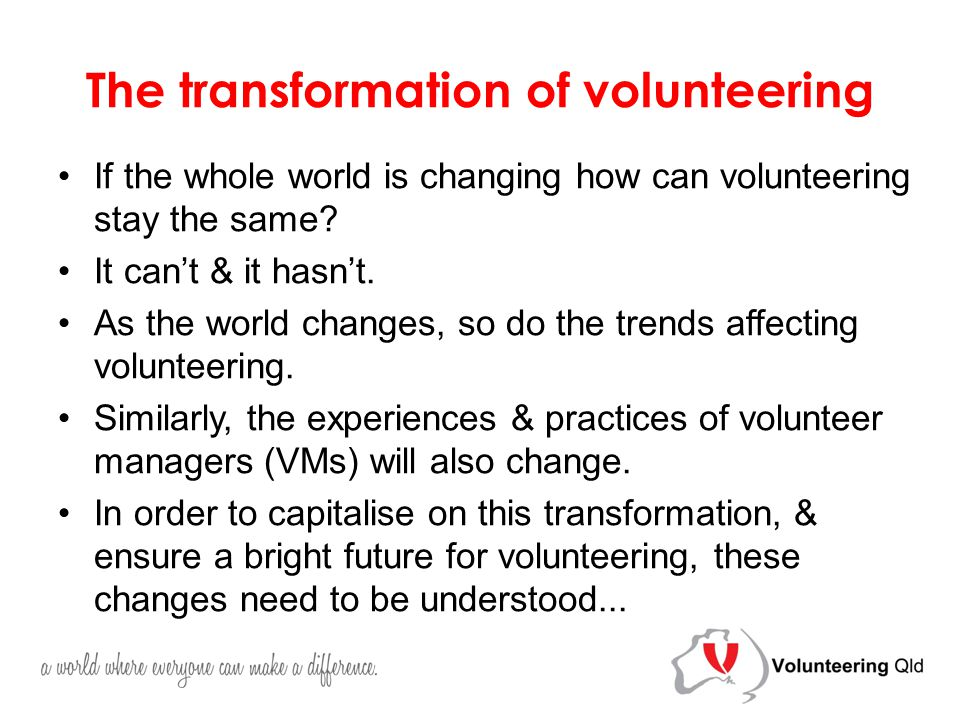 The transformation of volunteering If the whole world is changing how can volunteering stay the same.