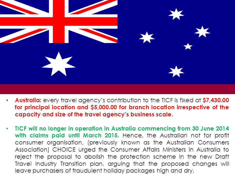 Australia: every travel agency's contribution to the TICF is fixed at $7,430.00 for principal location and $5,000.00 for branch location irrespective
