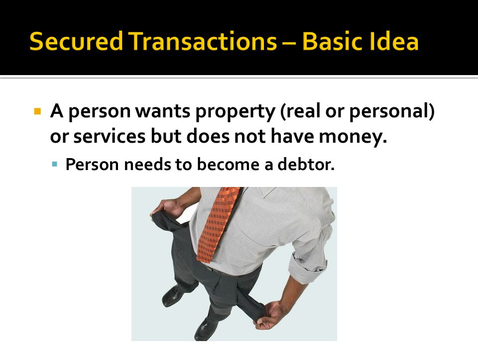  A person wants property (real or personal) or services but does not have money.