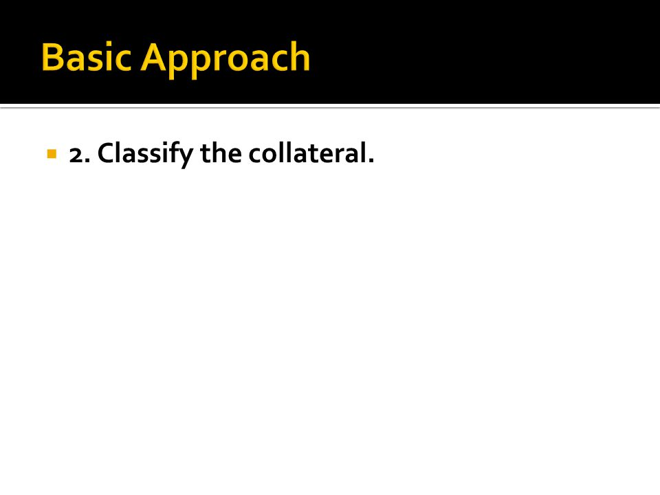  2. Classify the collateral.