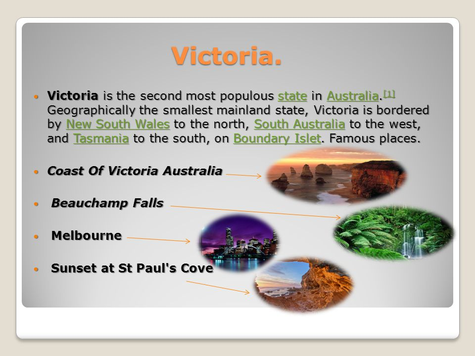 Victoria.Victoria is the second most populous state in Australia.