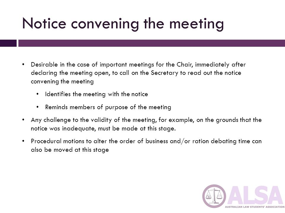Apologies Secretary should read out any apologies and Chair should ask whether any other members have sent apologies It should then be moved That the apologies be accepted If the meeting does not wish to grant this leave of absence, then the appropriate motion is That the apologies be received The fact that a member may have been granted leave does not prevent subsequent attendance or voting at the meeting