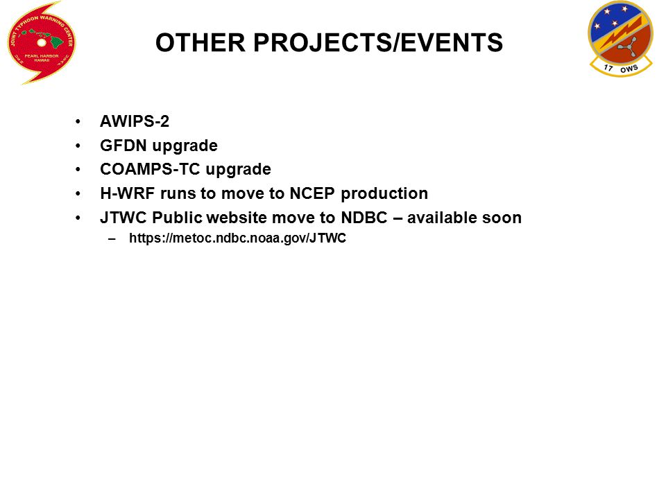 OTHER PROJECTS/EVENTS AWIPS-2 GFDN upgrade COAMPS-TC upgrade H-WRF runs to move to NCEP production JTWC Public website move to NDBC – available soon –