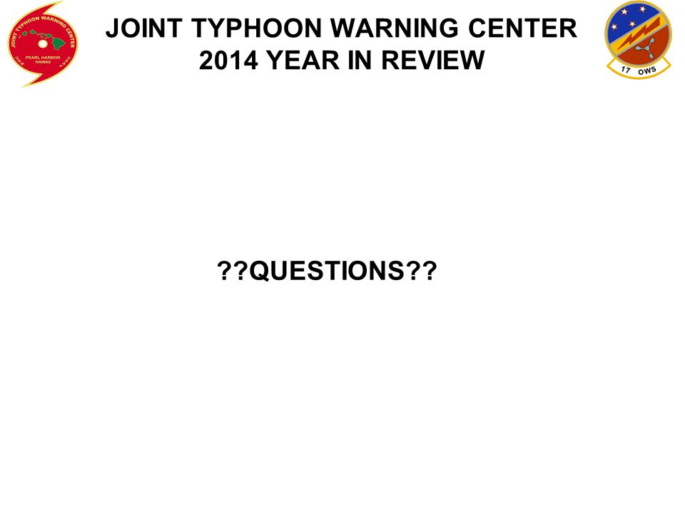 ??QUESTIONS?? JOINT TYPHOON WARNING CENTER 2014 YEAR IN REVIEW