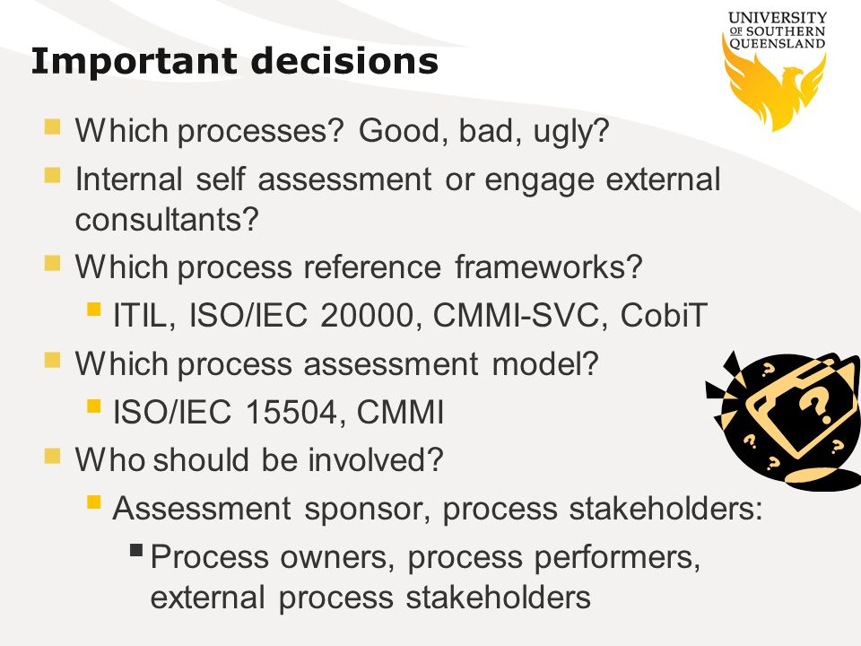 Important decisions Which processes. Good, bad, ugly.