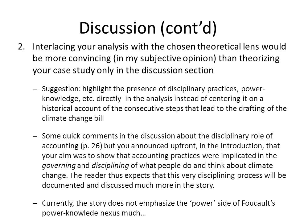Discussion (cont'd) 2.Interlacing your analysis with the chosen theoretical lens would be more convincing (in my subjective opinion) than theorizing y