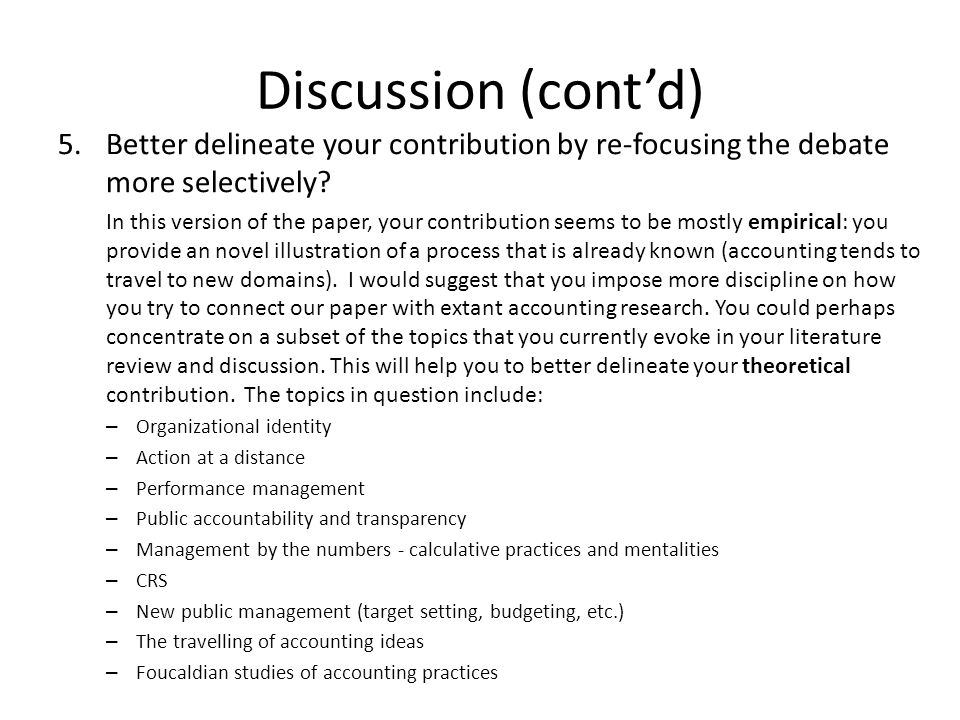 Discussion (cont'd) 5.Better delineate your contribution by re-focusing the debate more selectively.