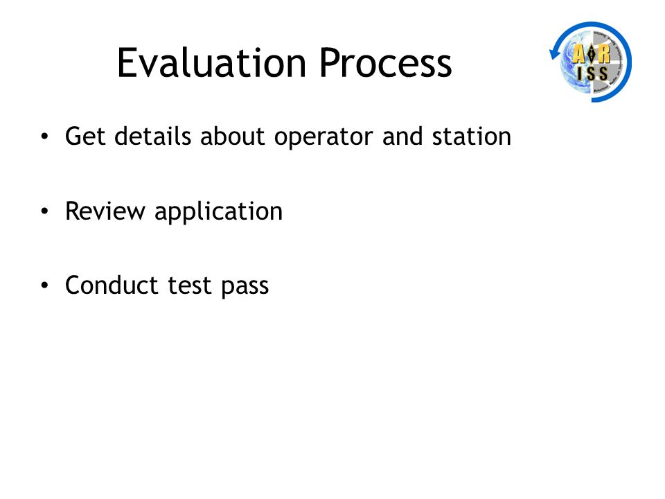 Evaluation Process Get details about operator and station Review application Conduct test pass