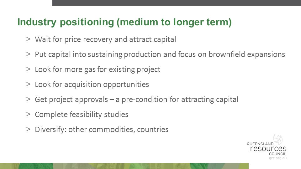 Industry positioning (medium to longer term) > Wait for price recovery and attract capital > Put capital into sustaining production and focus on brown