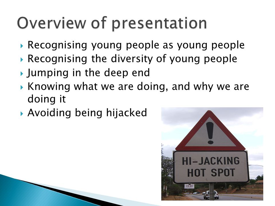  Recognising young people as young people  Recognising the diversity of young people  Jumping in the deep end  Knowing what we are doing, and why we are doing it  Avoiding being hijacked