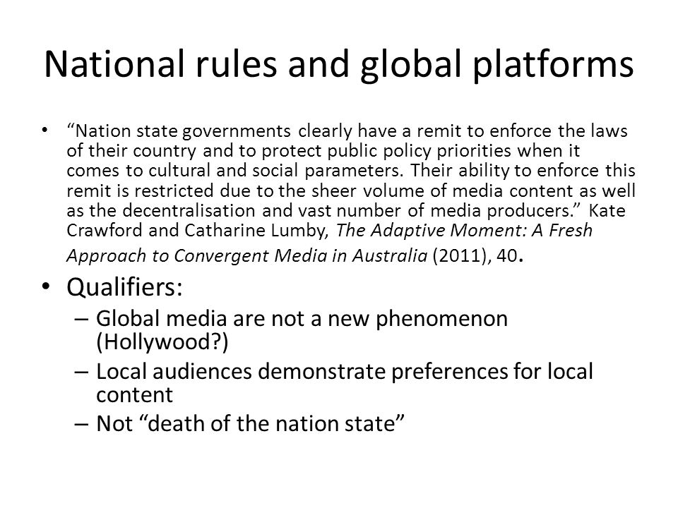 National rules and global platforms Nation state governments clearly have a remit to enforce the laws of their country and to protect public policy priorities when it comes to cultural and social parameters.