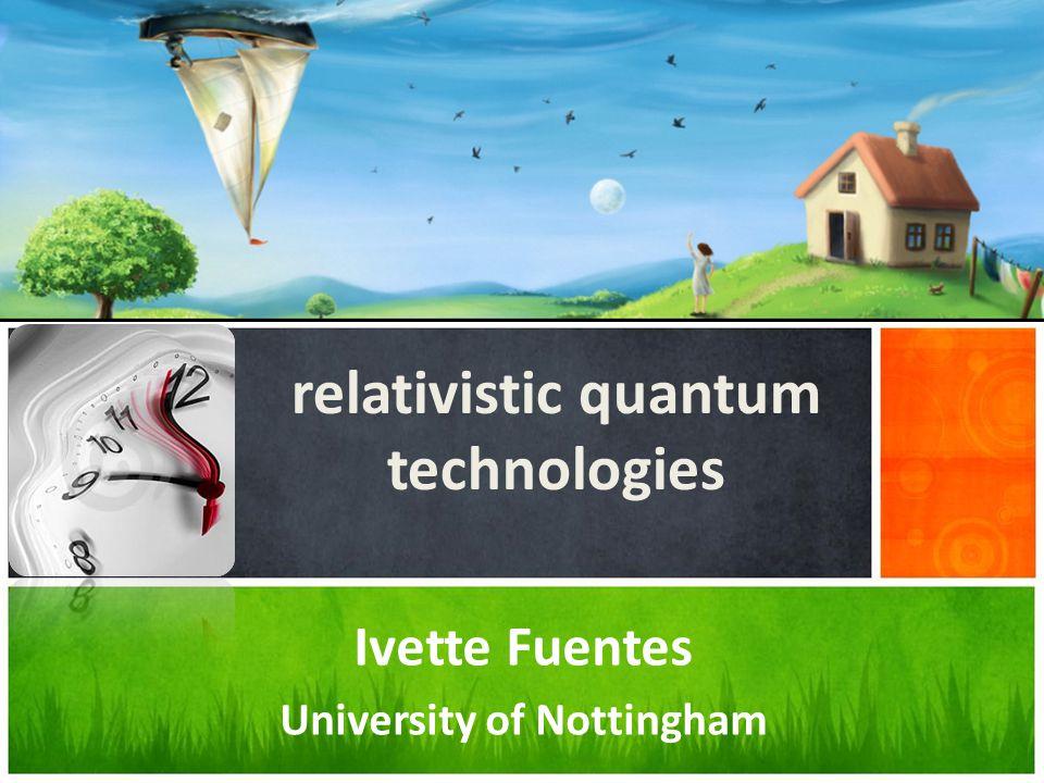 Ivette Fuentes University of Nottingham relativistic quantum technologies