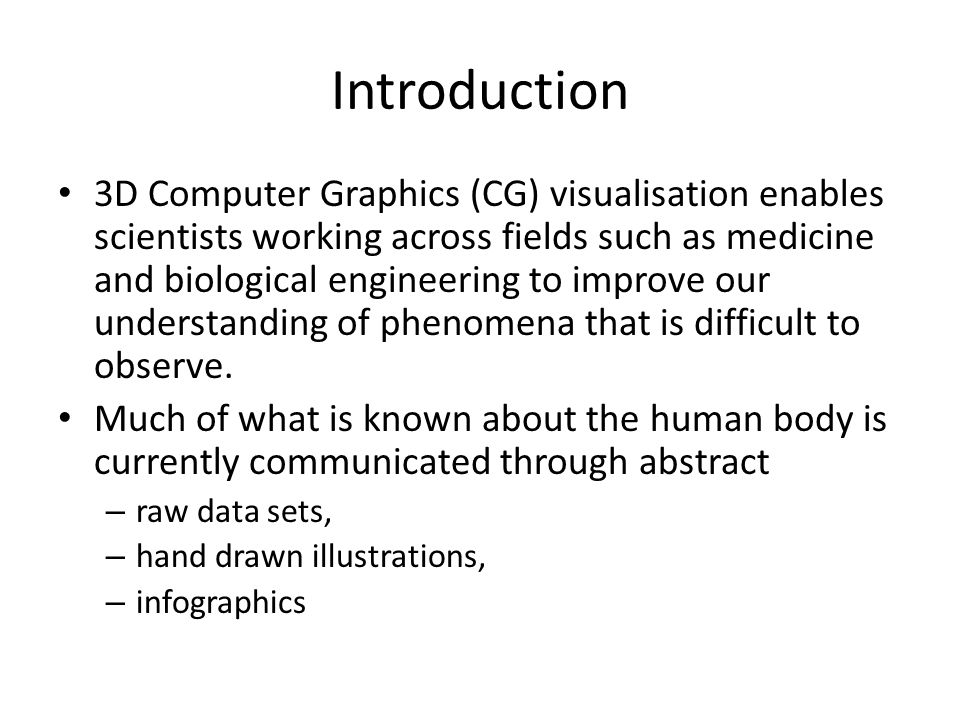 Introduction 3D Computer Graphics (CG) visualisation enables scientists working across fields such as medicine and biological engineering to improve o