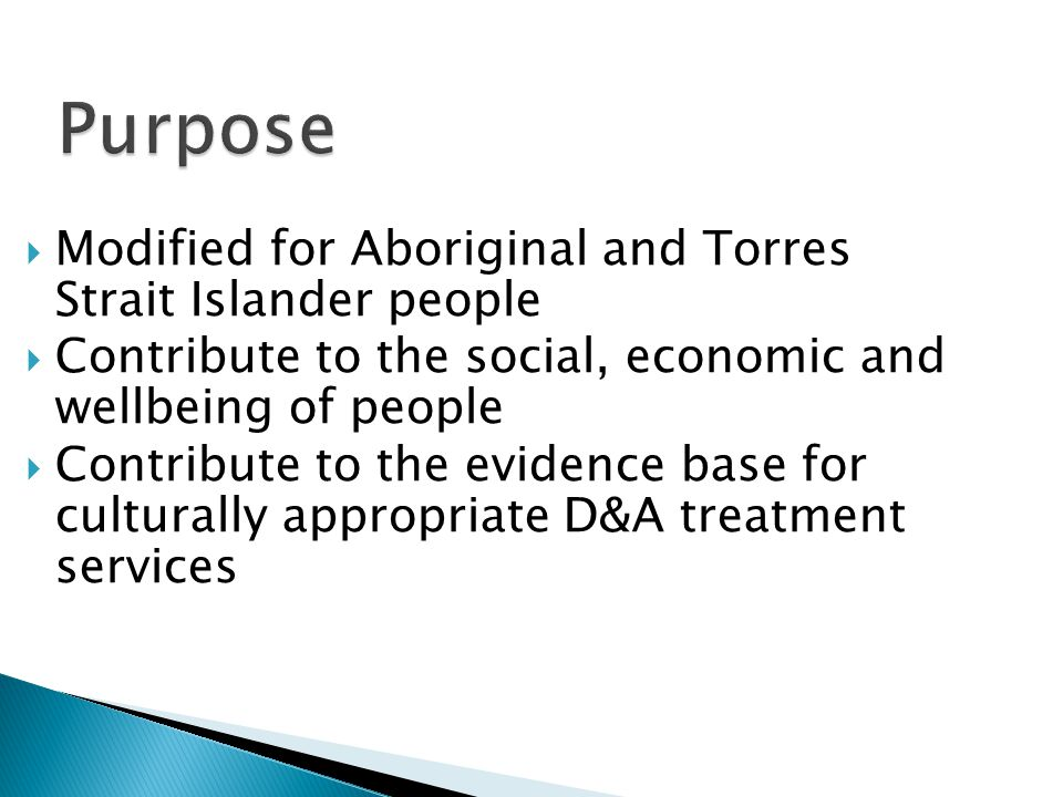  Modified for Aboriginal and Torres Strait Islander people  Contribute to the social, economic and wellbeing of people  Contribute to the evidence