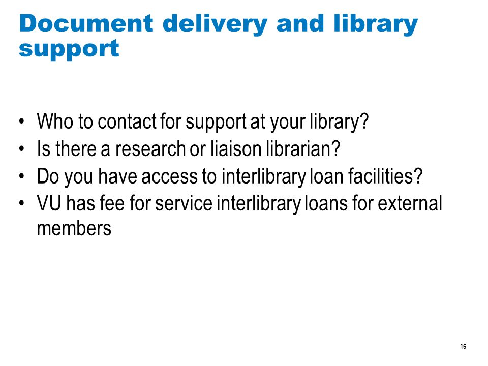 16 Document delivery and library support Who to contact for support at your library.