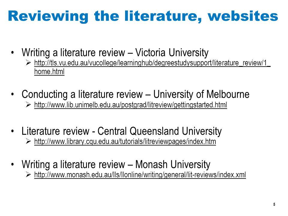5 Reviewing the literature, websites Writing a literature review – Victoria University  http://tls.vu.edu.au/vucollege/learninghub/degreestudysupport