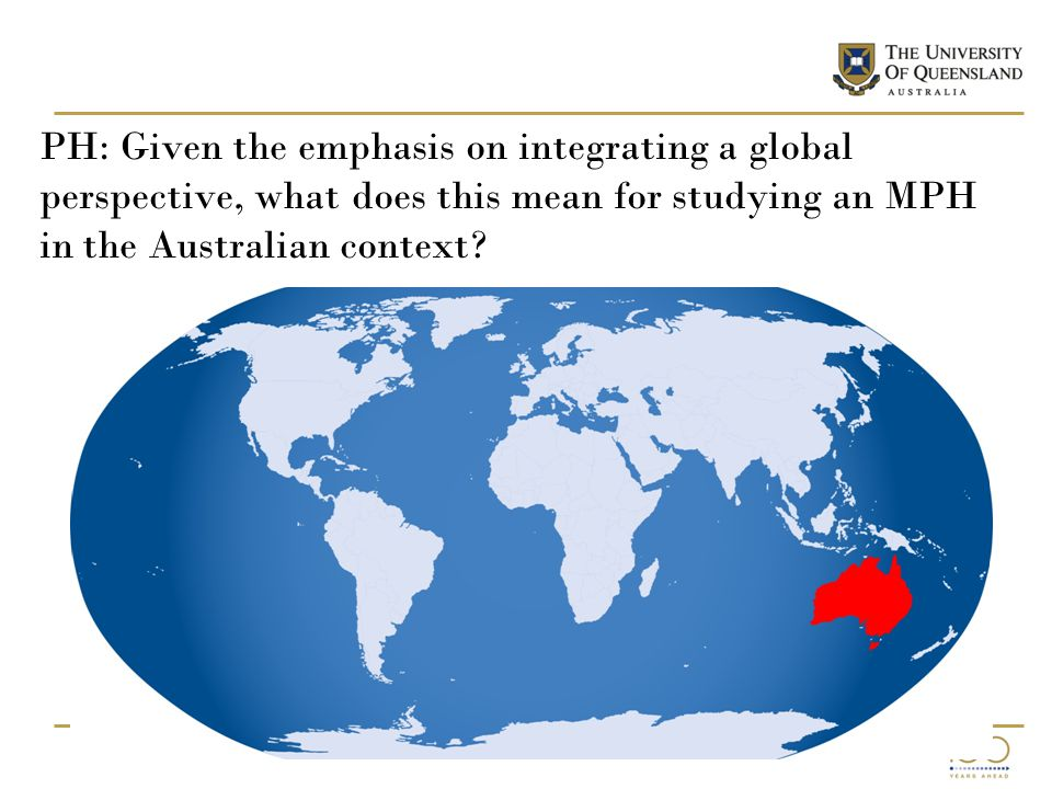 Ways of engaging: Our context Large research intensive university 400+ Postgraduate Students - MPH 1/3 international About half study externally and part time Many with medical/allied health backgrounds 300+ undergraduates - BHlthSc Future medical practitioners and non-clinical professionals
