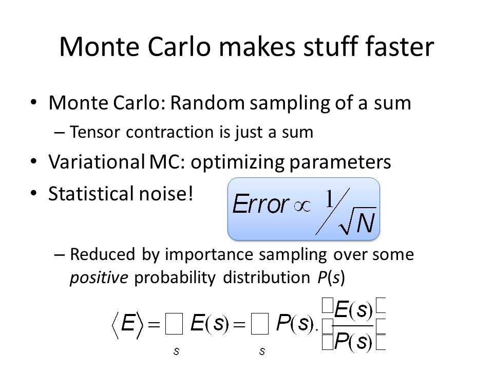 Monte Carlo makes stuff faster Monte Carlo: Random sampling of a sum – Tensor contraction is just a sum Variational MC: optimizing parameters Statistical noise.