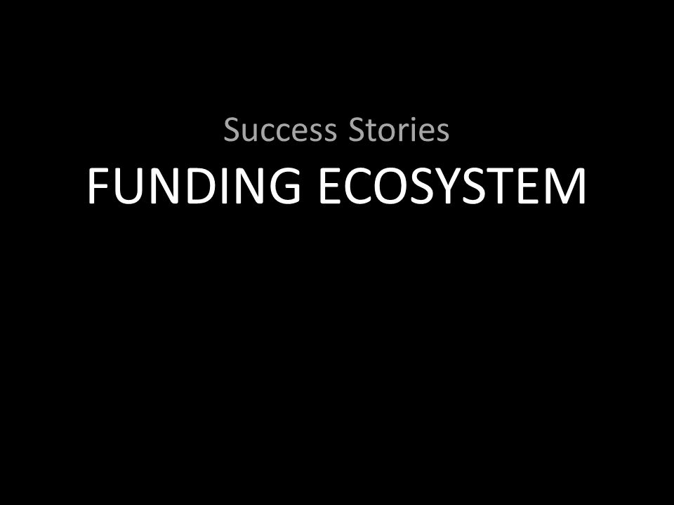 Success Stories FUNDING ECOSYSTEM