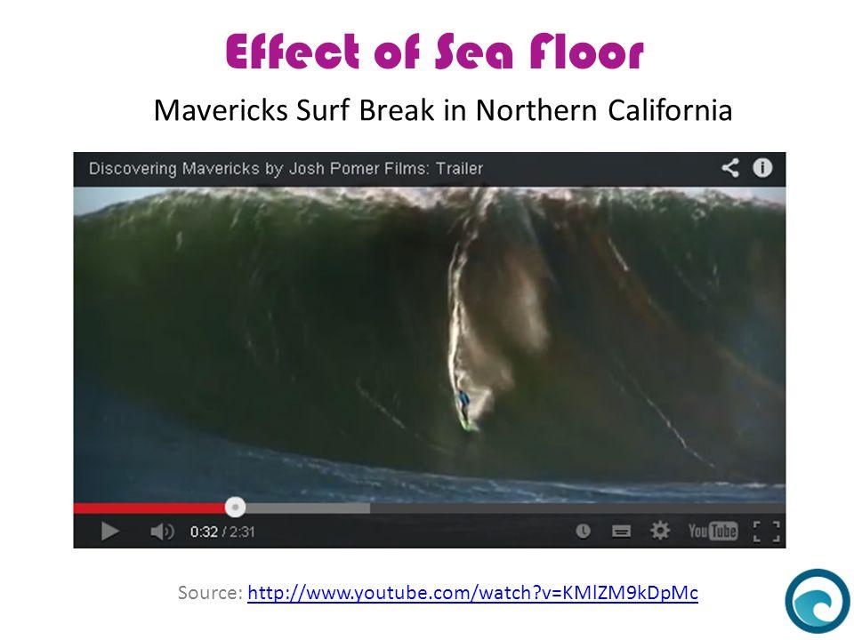 Effect of Sea Floor Mavericks Surf Break in Northern California Source: http://www.youtube.com/watch?v=KMlZM9kDpMchttp://www.youtube.com/watch?v=KMlZM