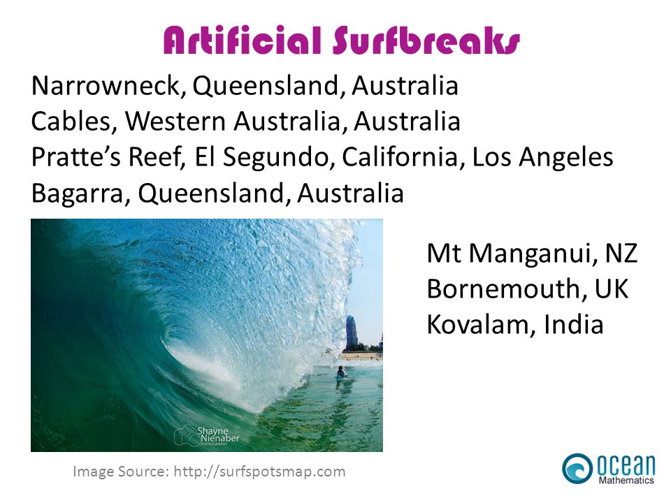 Artificial Surfbreaks Narrowneck, Queensland, Australia Cables, Western Australia, Australia Pratte's Reef, El Segundo, California, Los Angeles Bagarr
