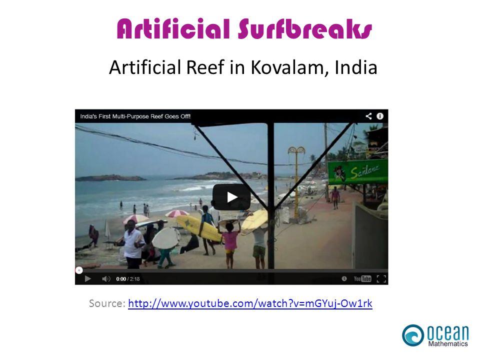 Artificial Surfbreaks Source: http://www.youtube.com/watch?v=mGYuj-Ow1rkhttp://www.youtube.com/watch?v=mGYuj-Ow1rk Artificial Reef in Kovalam, India