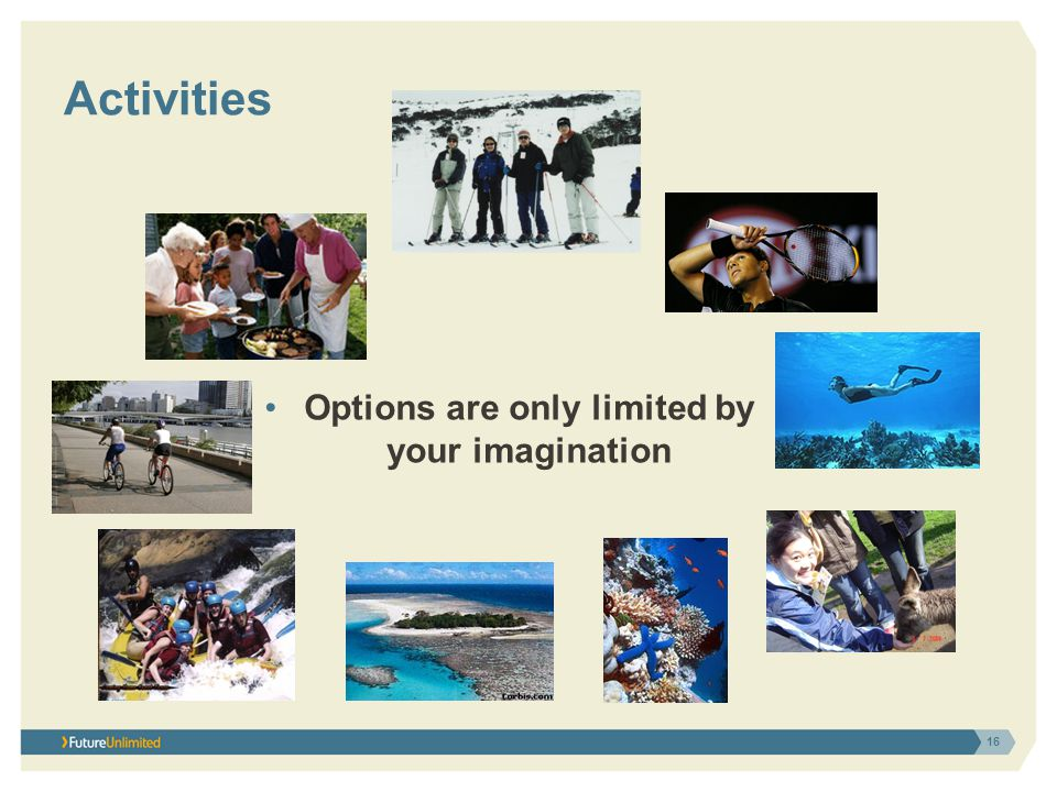 Activities Options are only limited by your imagination 16