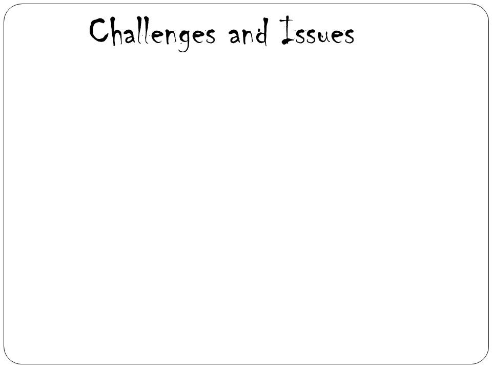 Challenges and Issues
