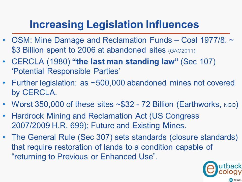 "OSM: Mine Damage and Reclamation Funds – Coal 1977/8. ~ $3 Billion spent to 2006 at abandoned sites (GAO2011) CERCLA (1980) ""the last man standing law"