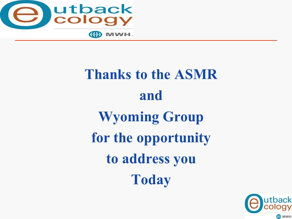 Thanks to the ASMR and Wyoming Group for the opportunity to address you Today