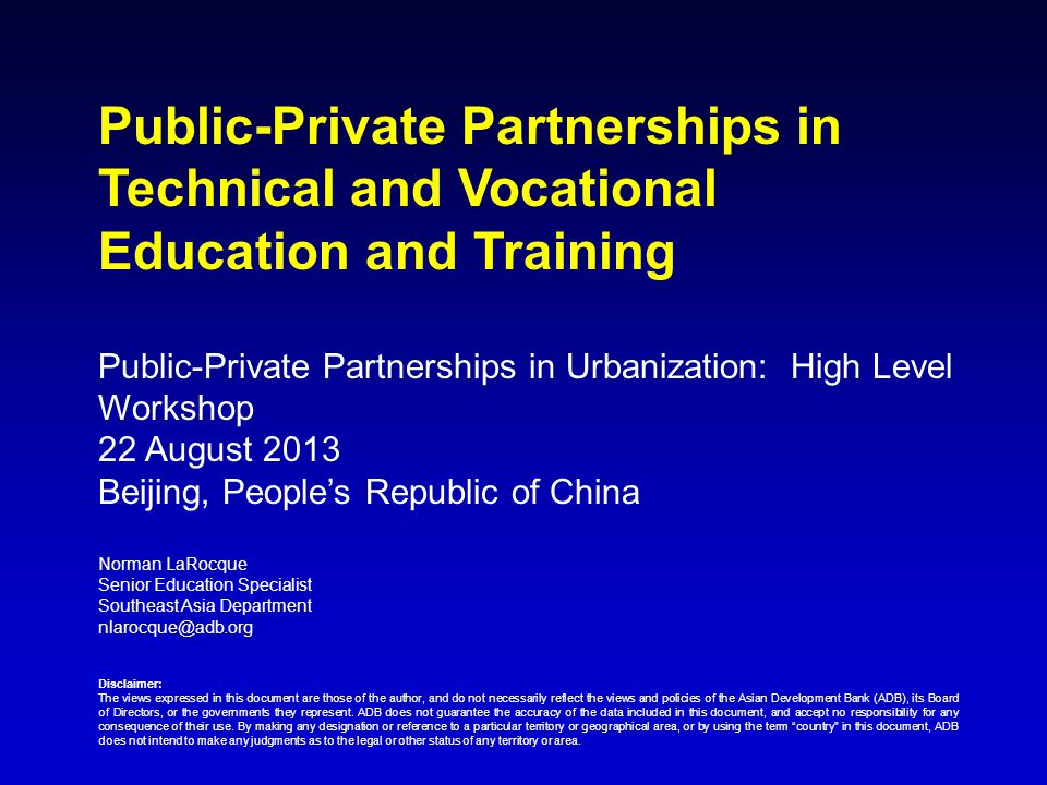 Types of Education PPPs Three main types of education PPPs to be discussed today: –Service delivery PPPs: Government contracts with private operators to deliver teaching services Government contracts with private operators to manage public schools and TVET institutes –Contracting with the private sector for the provision of school/TVET institute infrastructure –Voucher/subsidy programs Focus on technical and vocational education and training (TVET) sector