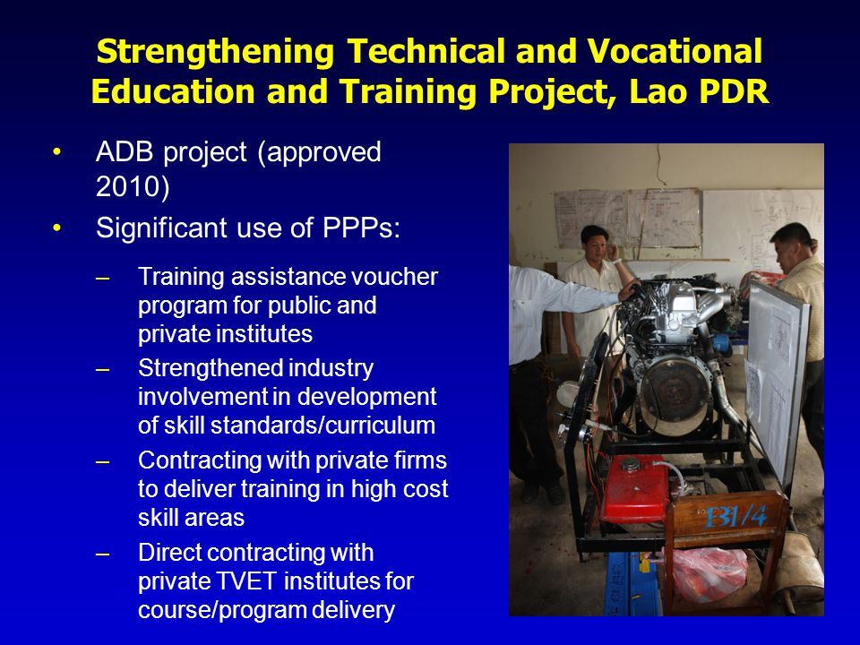 Basic/Mid-level Skills Training Program, Nepal ADB project (approved 2013) Objective - close skills gap by providing basic or mid- level skills for people with low formal educational attainment and limited work experience Training and employment services provided by private and public providers Pay for performance – 50% of contract payment made based on verification of employment outcomes About 36,000 seats will be delivered by private training providers during life of project