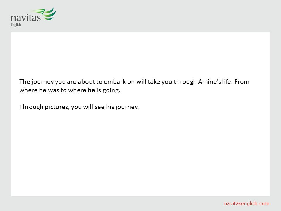 navitasenglish.com The journey you are about to embark on will take you through Amine's life.