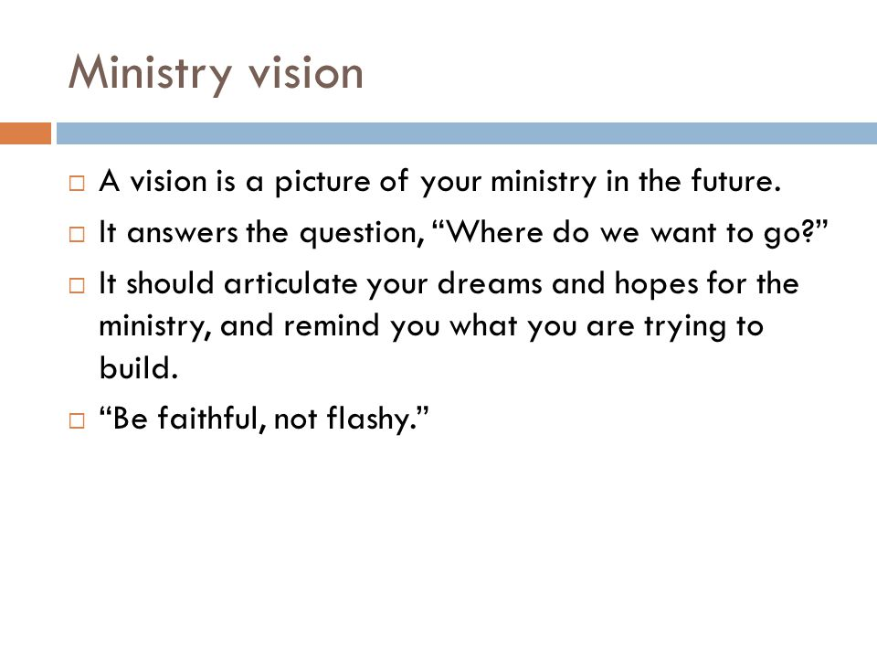 """Ministry vision  A vision is a picture of your ministry in the future.  It answers the question, """"Where do we want to go?""""  It should articulate yo"""