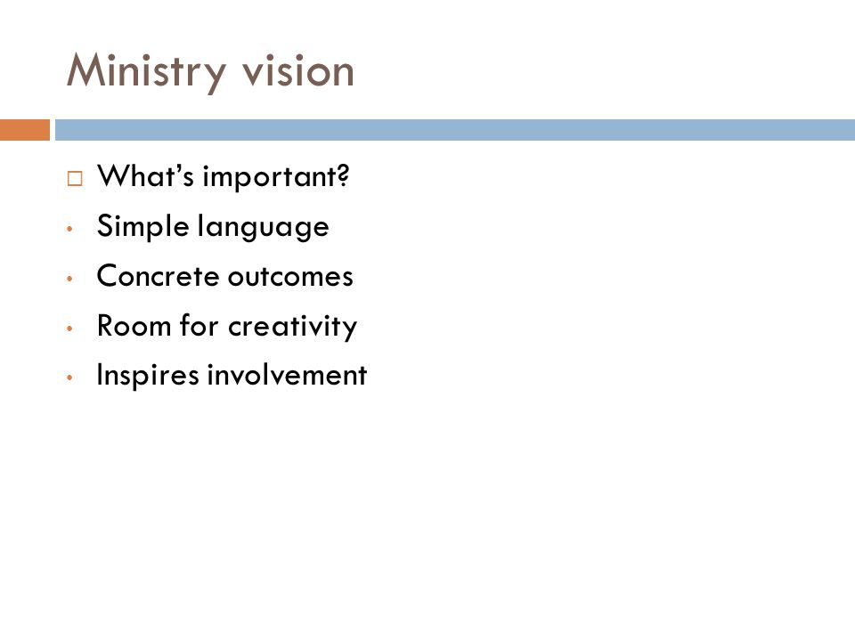 Ministry vision  What's important? Simple language Concrete outcomes Room for creativity Inspires involvement