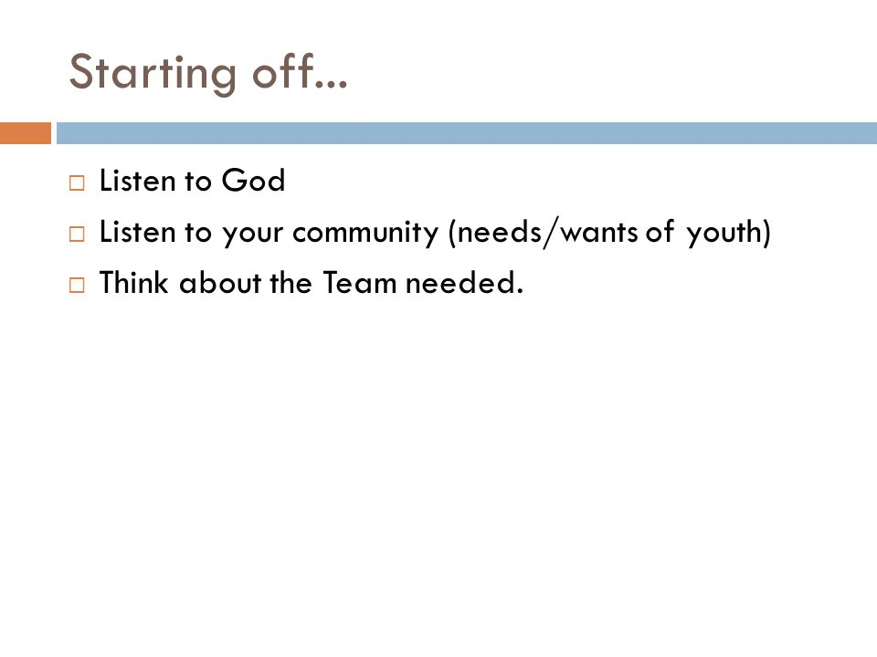 Starting off...  Listen to God  Listen to your community (needs/wants of youth)  Think about the Team needed.