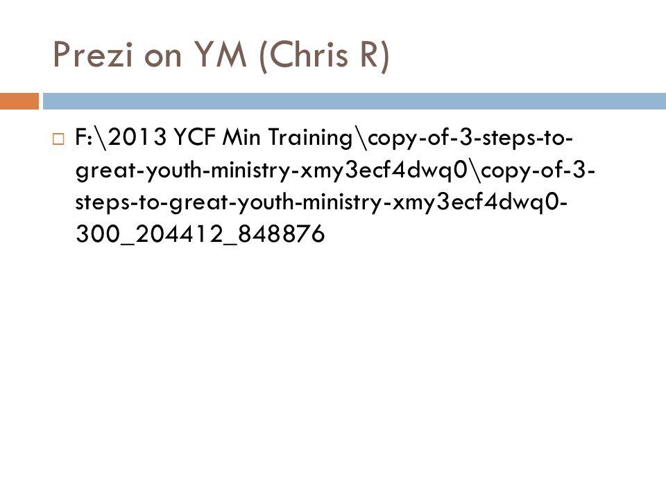 Prezi on YM (Chris R)  F:\2013 YCF Min Training\copy-of-3-steps-to- great-youth-ministry-xmy3ecf4dwq0\copy-of-3- steps-to-great-youth-ministry-xmy3ec