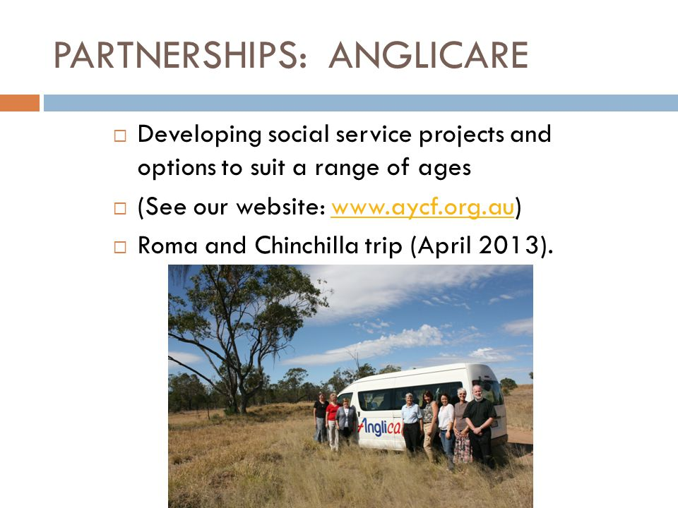 PARTNERSHIPS: ANGLICARE  Developing social service projects and options to suit a range of ages  (See our website: www.aycf.org.au)www.aycf.org.au 