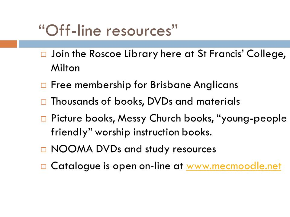 """""""Off-line resources""""  Join the Roscoe Library here at St Francis' College, Milton  Free membership for Brisbane Anglicans  Thousands of books, DVDs"""