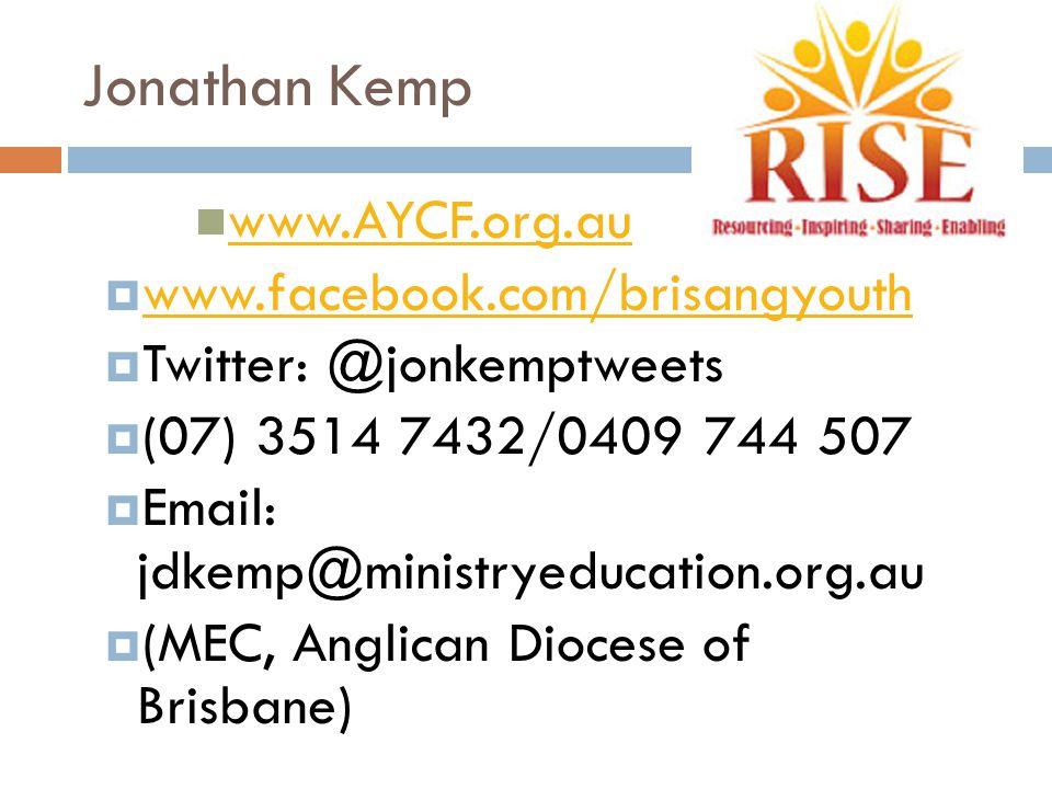 Jonathan Kemp www.AYCF.org.au  www.facebook.com/brisangyouth www.facebook.com/brisangyouth  Twitter: @jonkemptweets  (07) 3514 7432/0409 744 507 
