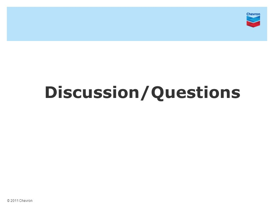 © 2011 Chevron Discussion/Questions
