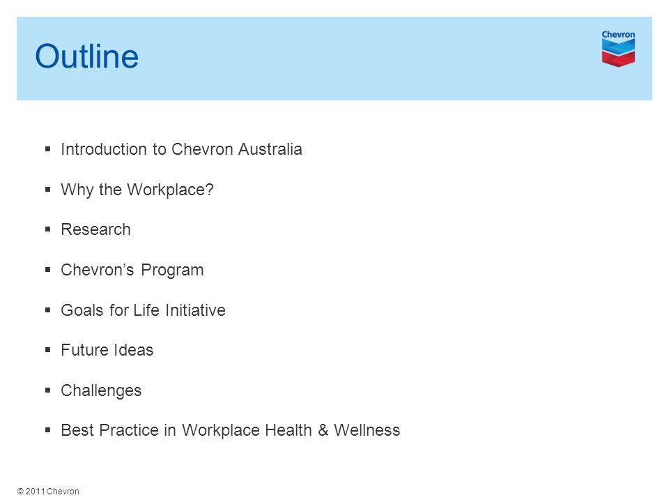 © 2011 Chevron Outline  Introduction to Chevron Australia  Why the Workplace.