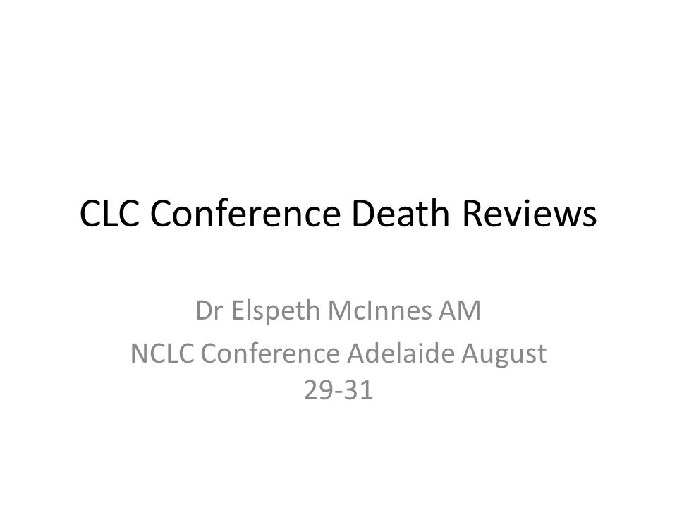 CLC Conference Death Reviews Dr Elspeth McInnes AM NCLC Conference Adelaide August 29-31