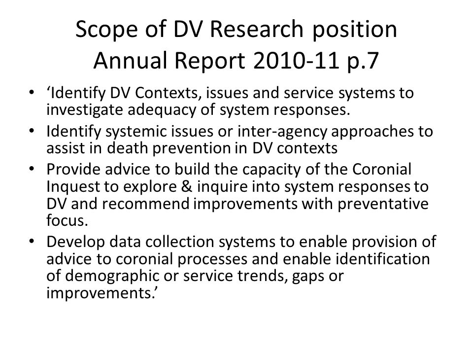 Scope of DV Research position Annual Report 2010-11 p.7 'Identify DV Contexts, issues and service systems to investigate adequacy of system responses.