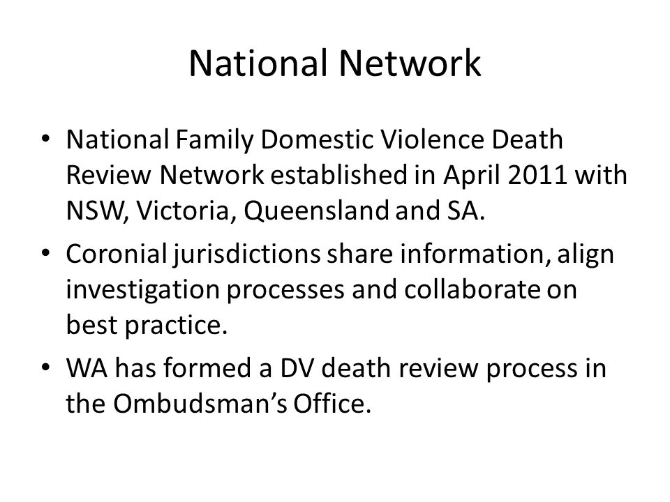 National Network National Family Domestic Violence Death Review Network established in April 2011 with NSW, Victoria, Queensland and SA.