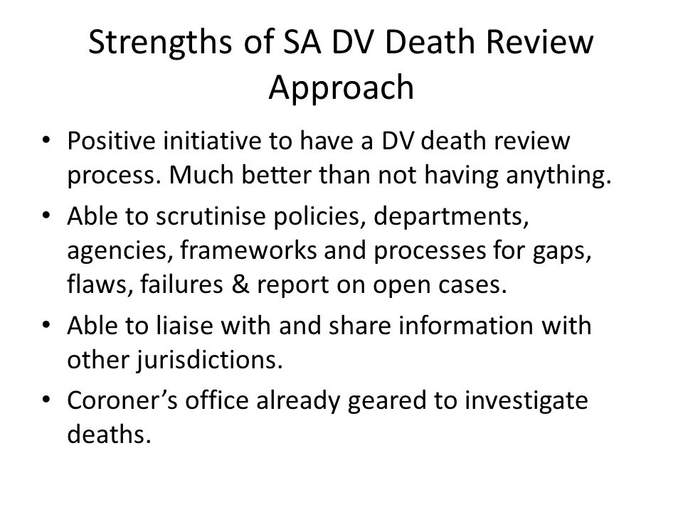 Strengths of SA DV Death Review Approach Positive initiative to have a DV death review process.