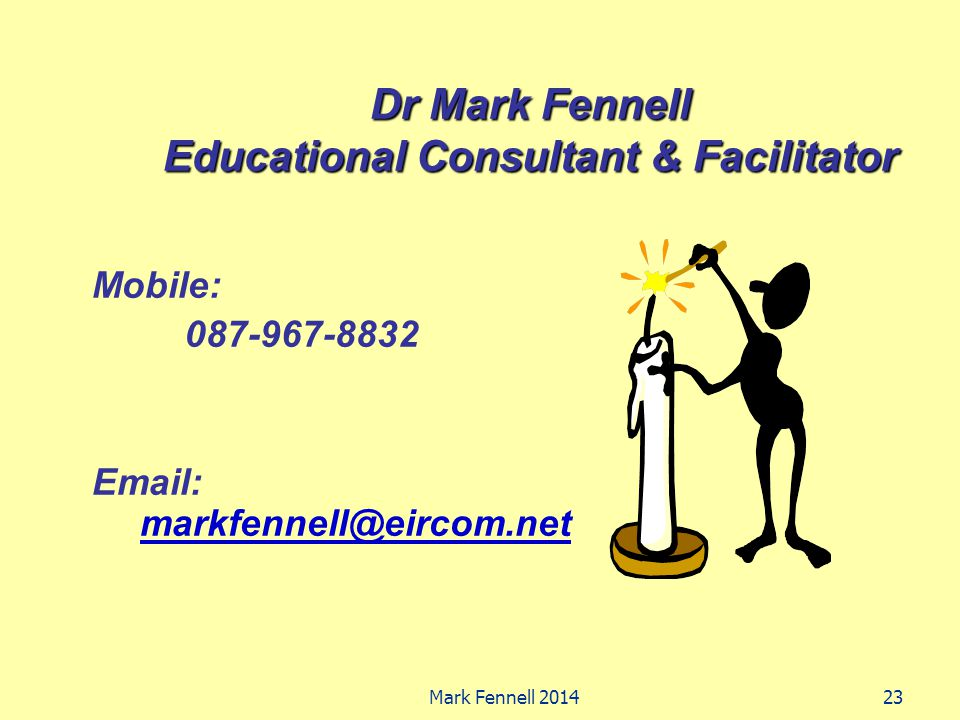 Dr Mark Fennell Educational Consultant & Facilitator Mobile: 087-967-8832 Email: markfennell@eircom.net markfennell@eircom.net Mark Fennell 201423