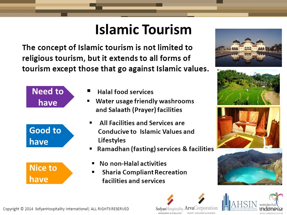 Islamic Tourism Need to have Good to have Nice to have The concept of Islamic tourism is not limited to religious tourism, but it extends to all forms of tourism except those that go against Islamic values.
